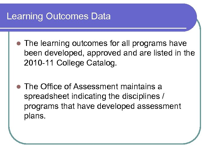Learning Outcomes Data l The learning outcomes for all programs have been developed, approved