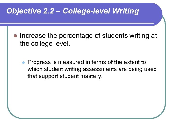 Objective 2. 2 – College-level Writing l Increase the percentage of students writing at