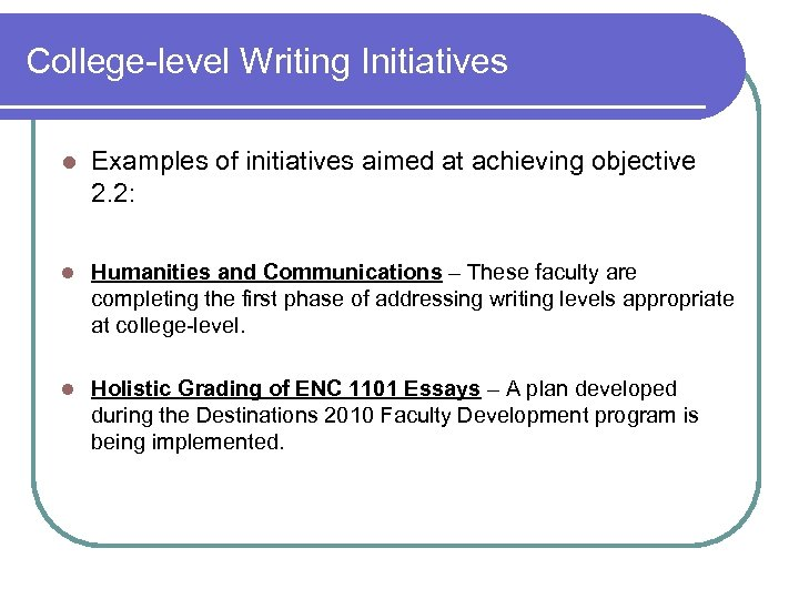 College-level Writing Initiatives l Examples of initiatives aimed at achieving objective 2. 2: l