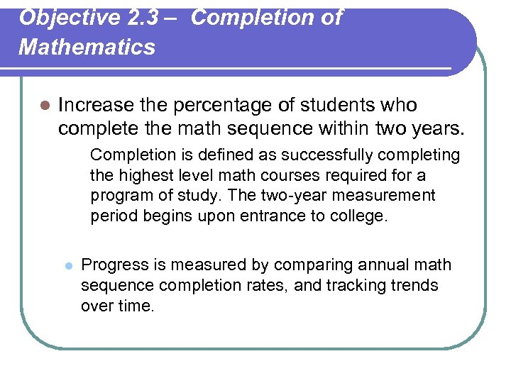 Objective 2. 3 – Completion of Mathematics l Increase the percentage of students who