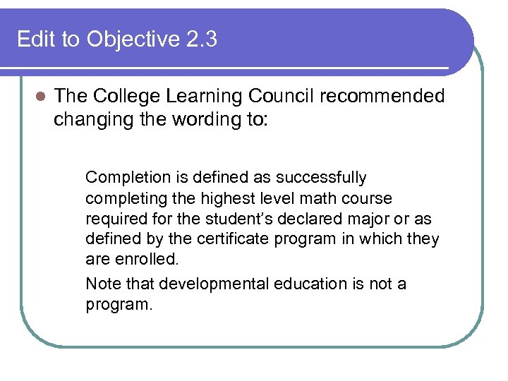 Edit to Objective 2. 3 l The College Learning Council recommended changing the wording