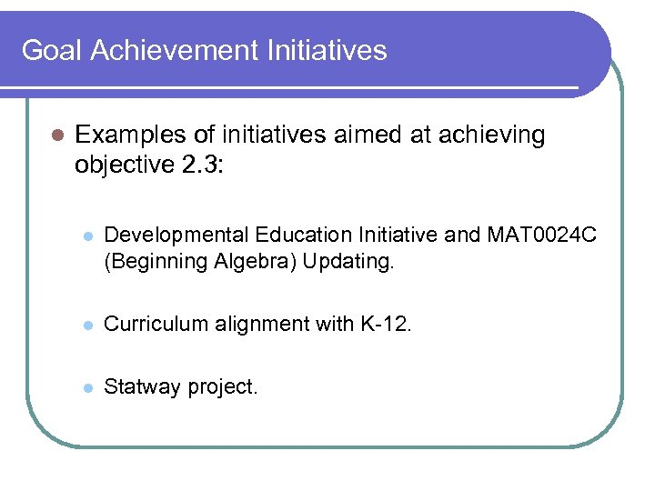 Goal Achievement Initiatives l Examples of initiatives aimed at achieving objective 2. 3: l