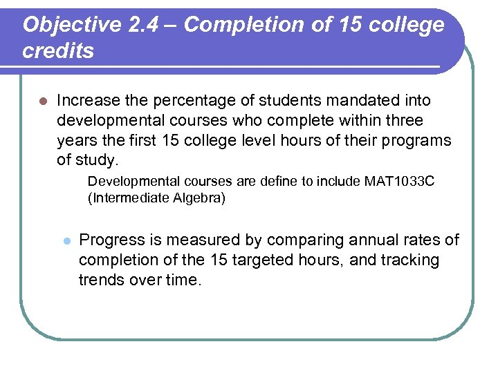 Objective 2. 4 – Completion of 15 college credits l Increase the percentage of