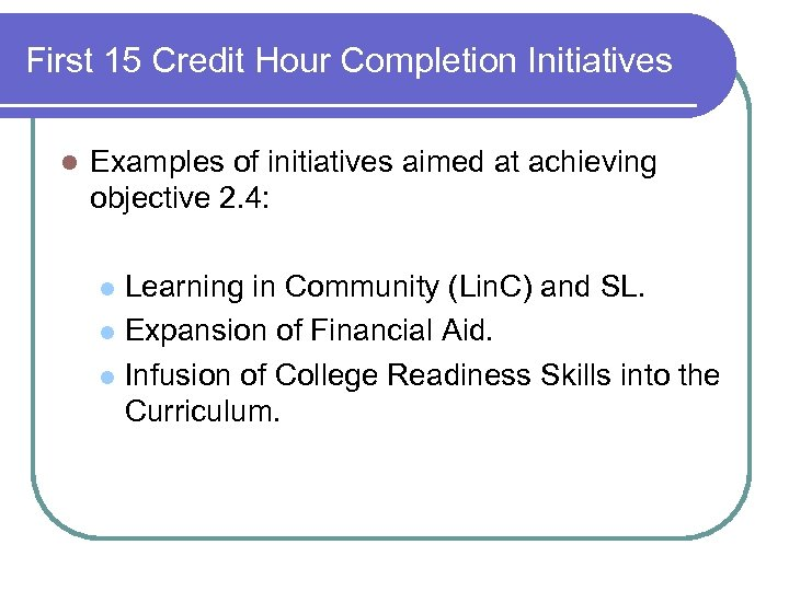 First 15 Credit Hour Completion Initiatives l Examples of initiatives aimed at achieving objective