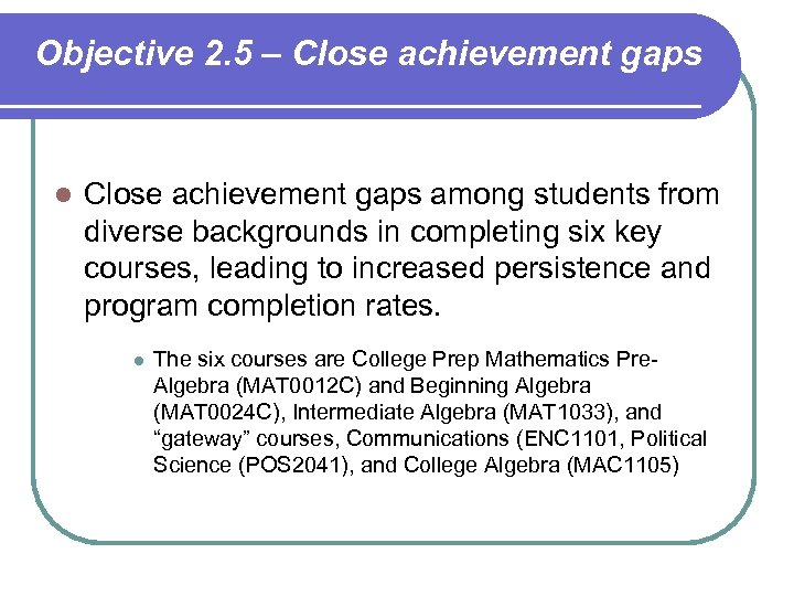 Objective 2. 5 – Close achievement gaps l Close achievement gaps among students from