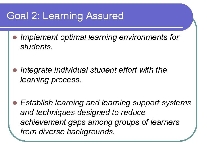 Goal 2: Learning Assured l Implement optimal learning environments for students. l Integrate individual