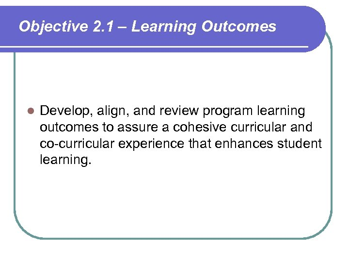 Objective 2. 1 – Learning Outcomes l Develop, align, and review program learning outcomes