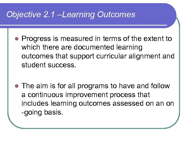 Objective 2. 1 –Learning Outcomes l Progress is measured in terms of the extent