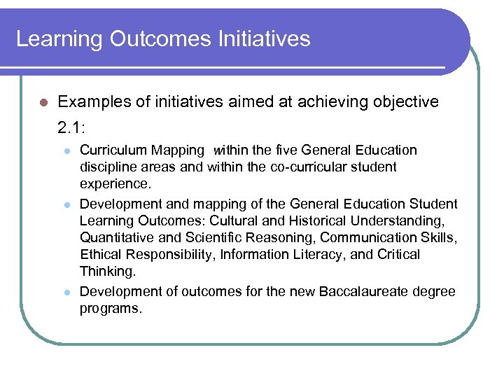 Learning Outcomes Initiatives l Examples of initiatives aimed at achieving objective 2. 1: l