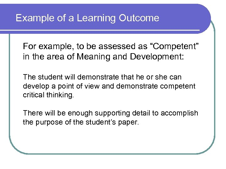 "Example of a Learning Outcome For example, to be assessed as ""Competent"" in the"