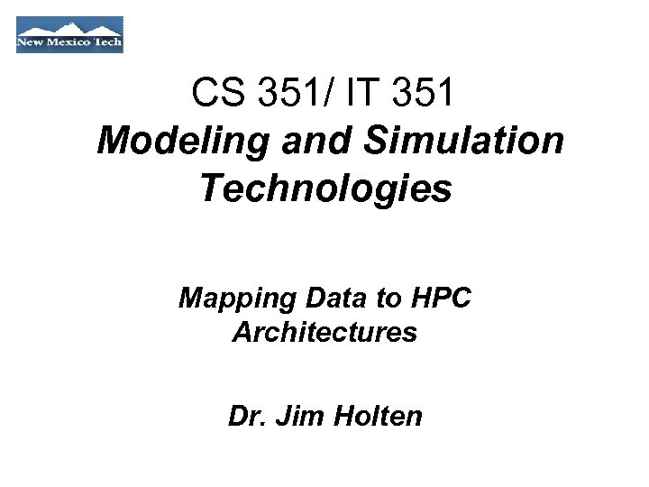 CS 351/ IT 351 Modeling and Simulation Technologies Mapping Data to HPC Architectures Dr.