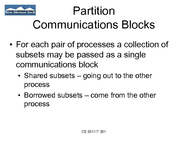 Partition Communications Blocks • For each pair of processes a collection of subsets may