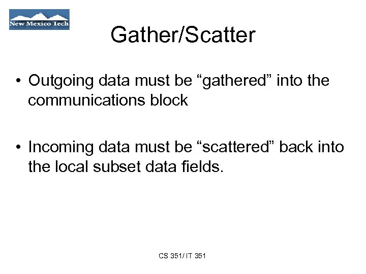 """Gather/Scatter • Outgoing data must be """"gathered"""" into the communications block • Incoming data"""