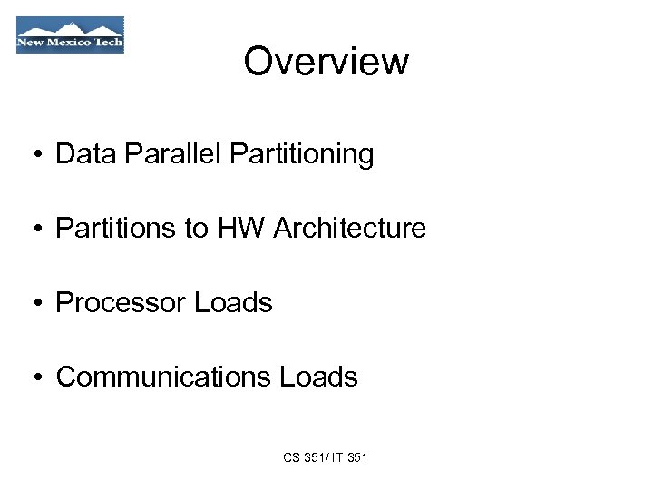 Overview • Data Parallel Partitioning • Partitions to HW Architecture • Processor Loads •