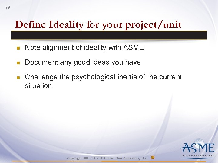 39 Define Ideality for your project/unit n Note alignment of ideality with ASME n