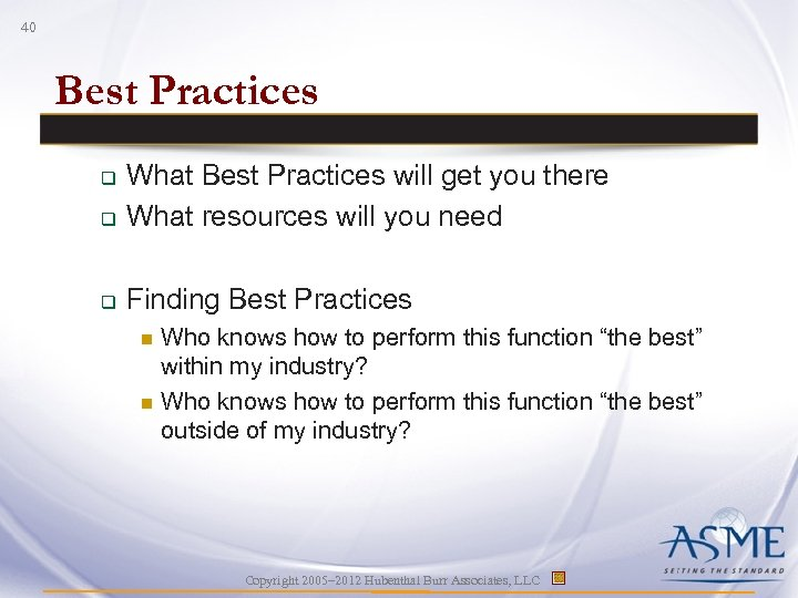 40 Best Practices q What Best Practices will get you there What resources will
