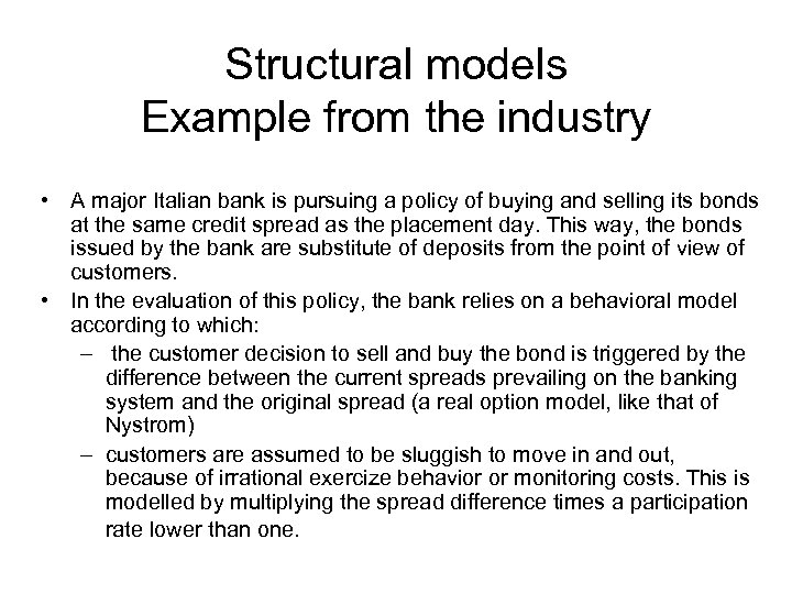 Structural models Example from the industry • A major Italian bank is pursuing a