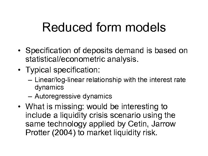 Reduced form models • Specification of deposits demand is based on statistical/econometric analysis. •