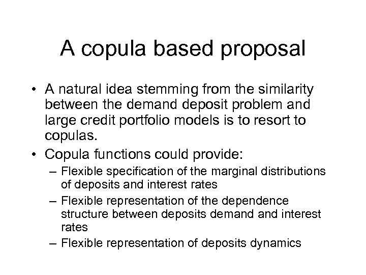 A copula based proposal • A natural idea stemming from the similarity between the