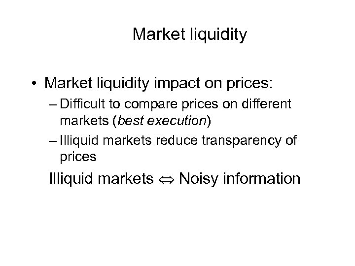 Market liquidity • Market liquidity impact on prices: – Difficult to compare prices on