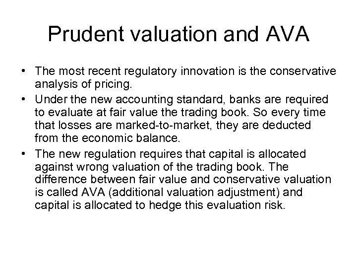 Prudent valuation and AVA • The most recent regulatory innovation is the conservative analysis
