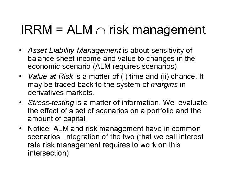 IRRM = ALM risk management • Asset-Liability-Management is about sensitivity of balance sheet income