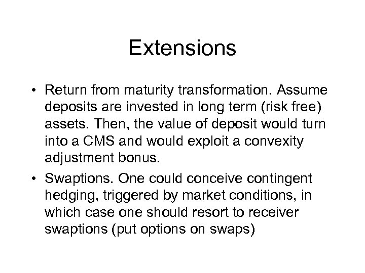 Extensions • Return from maturity transformation. Assume deposits are invested in long term (risk