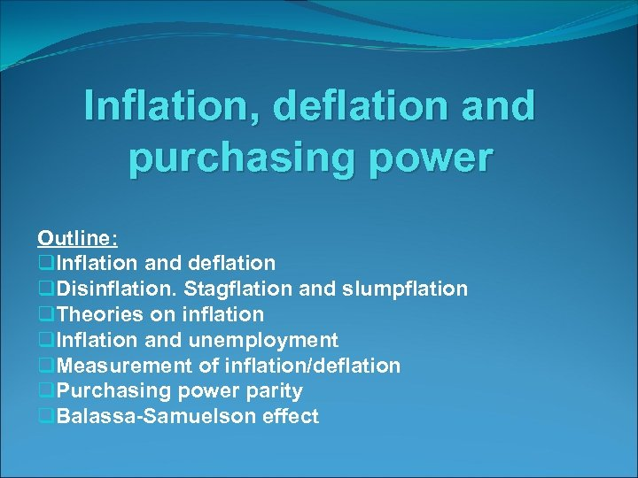 Inflation, deflation and purchasing power Outline: q. Inflation and deflation q. Disinflation. Stagflation and