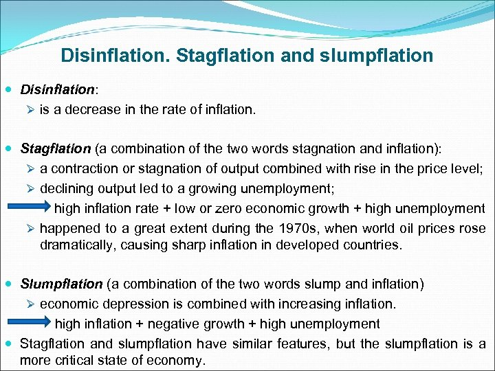 Disinflation. Stagflation and slumpflation Disinflation: Ø is a decrease in the rate of inflation.