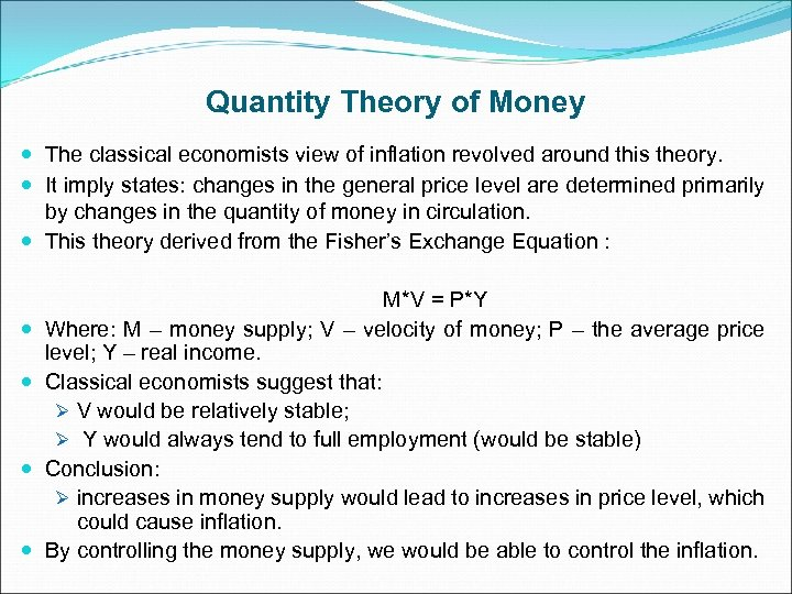 Quantity Theory of Money The classical economists view of inflation revolved around this theory.
