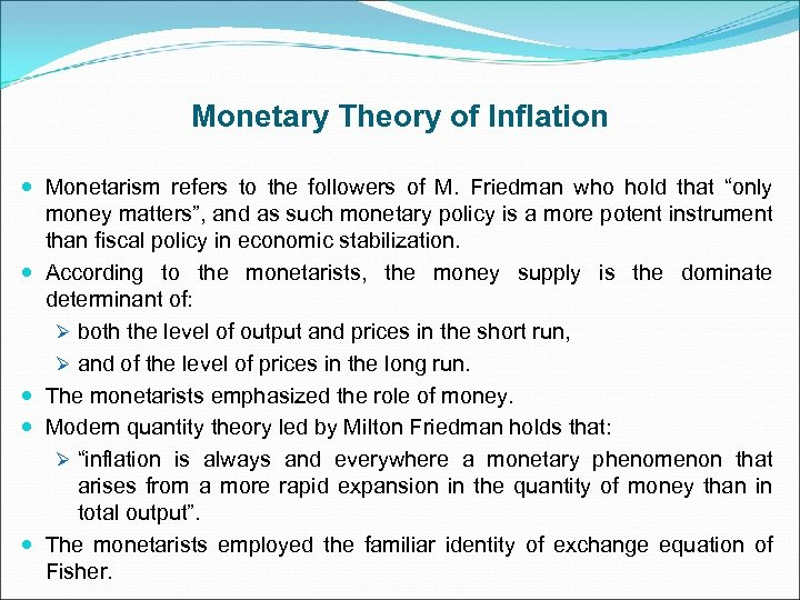 Monetary Theory of Inflation Monetarism refers to the followers of M. Friedman who hold