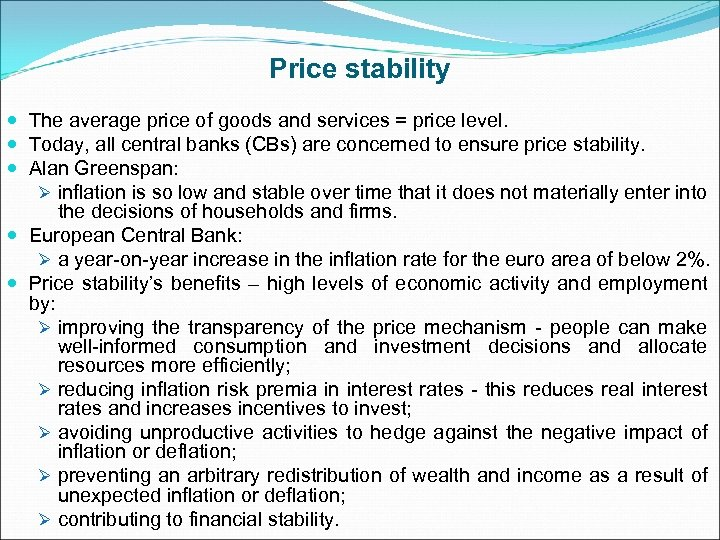 Price stability The average price of goods and services = price level. Today, all