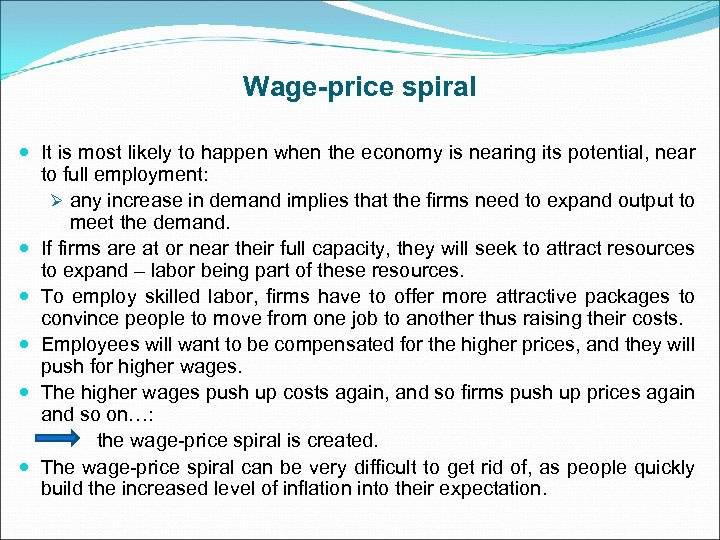 Wage-price spiral It is most likely to happen when the economy is nearing its