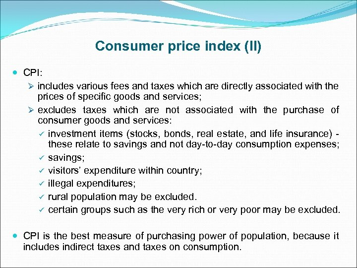 Consumer price index (II) CPI: Ø includes various fees and taxes which are directly
