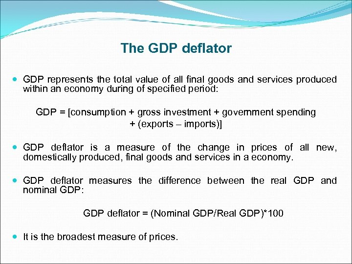 The GDP deflator GDP represents the total value of all final goods and services