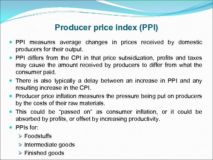 Producer price index (PPI) PPI measures average changes in prices received by domestic producers