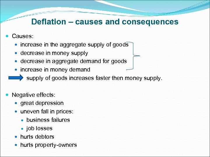 Deflation – causes and consequences Causes: increase in the aggregate supply of goods decrease