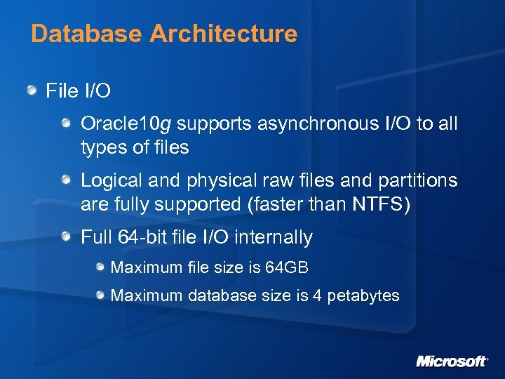 Database Architecture File I/O Oracle 10 g supports asynchronous I/O to all types of