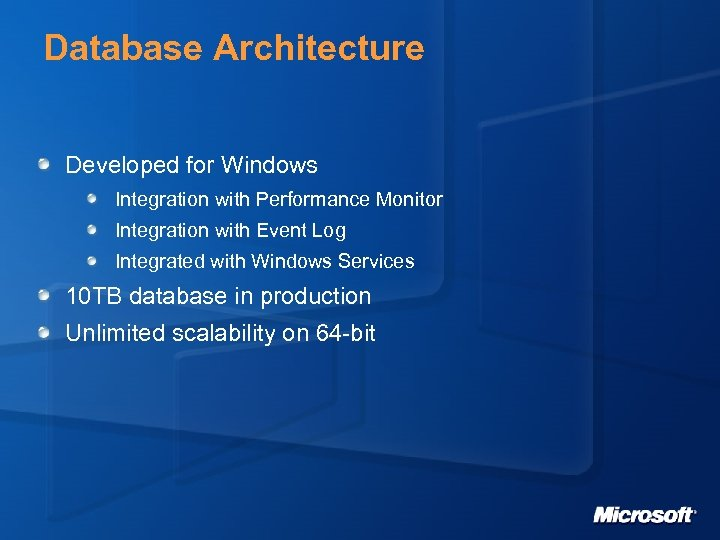 Database Architecture Developed for Windows Integration with Performance Monitor Integration with Event Log Integrated