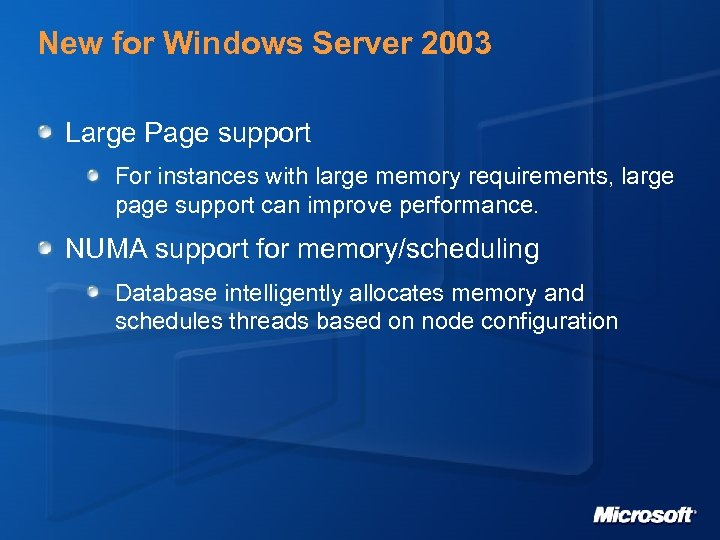 New for Windows Server 2003 Large Page support For instances with large memory requirements,