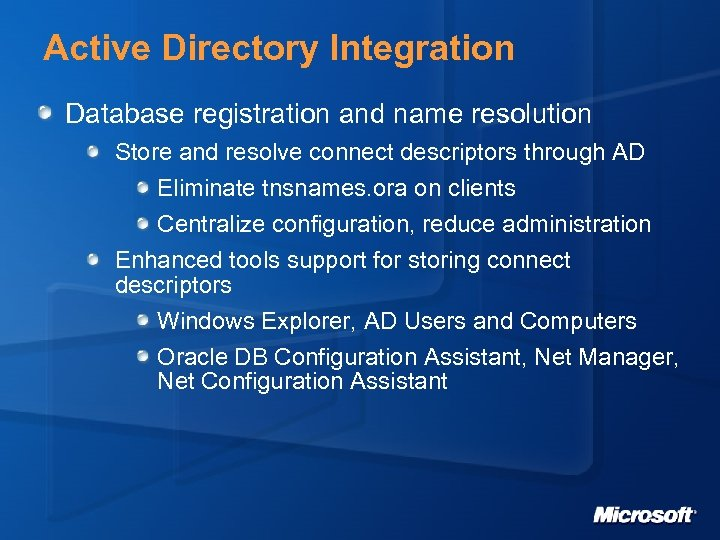 Active Directory Integration Database registration and name resolution Store and resolve connect descriptors through
