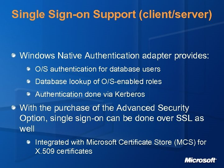 Single Sign-on Support (client/server) Windows Native Authentication adapter provides: O/S authentication for database users
