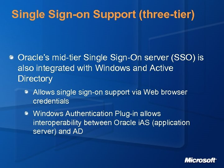 Single Sign-on Support (three-tier) Oracle's mid-tier Single Sign-On server (SSO) is also integrated with