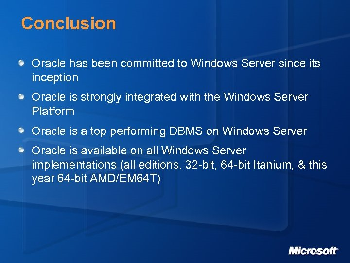 Conclusion Oracle has been committed to Windows Server since its inception Oracle is strongly