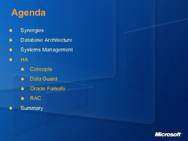 Agenda Synergies Database Architecture Systems Management HA Concepts Data Guard Oracle Failsafe RAC Summary