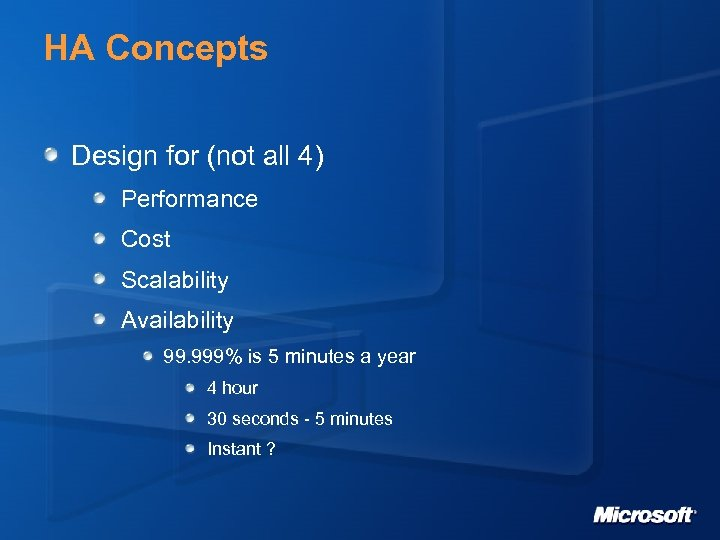 HA Concepts Design for (not all 4) Performance Cost Scalability Availability 99. 999% is