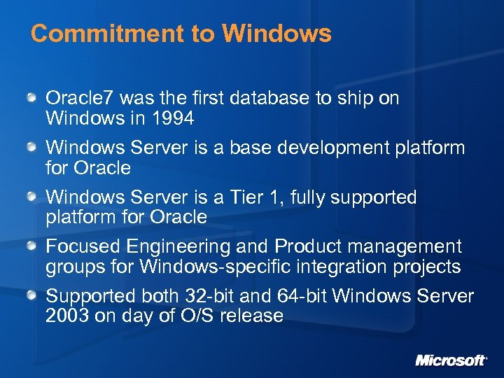 Commitment to Windows Oracle 7 was the first database to ship on Windows in