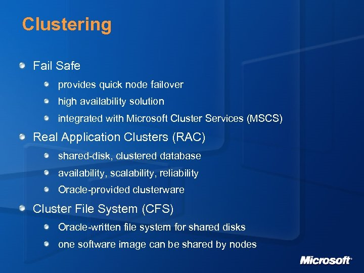 Clustering Fail Safe provides quick node failover high availability solution integrated with Microsoft Cluster