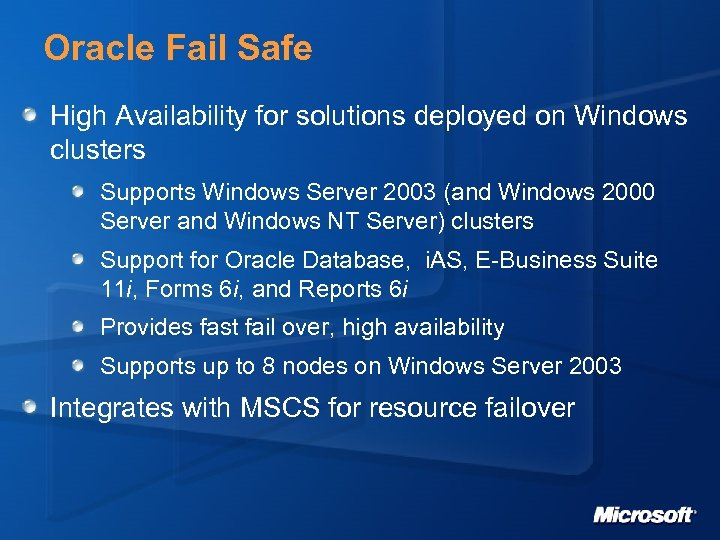 Oracle Fail Safe High Availability for solutions deployed on Windows clusters Supports Windows Server