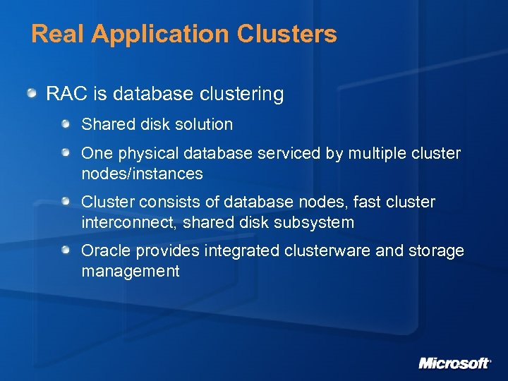 Real Application Clusters RAC is database clustering Shared disk solution One physical database serviced